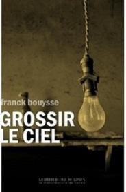 Grossir le ciel Franck Bouysse